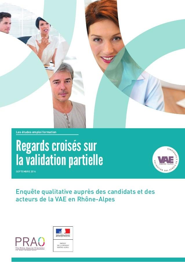 ÉTAT - RÉGION - PARTENAIRES SOCIAUX Pôle Rhône-Alpes de l'Orientation Regards croisés sur la validation partielleSeptembre...