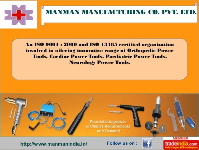 http://www.manmanindia.in/ MANMAN MANUFACTURING CO. PVT. LTD. Follow us on : An ISO 9001 : 2000 and ISO 13485 certified or...