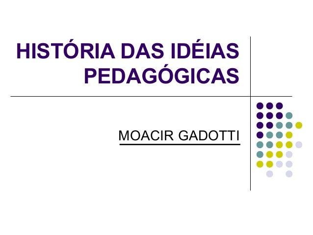 HISTÓRIA DAS IDÉIAS  PEDAGÓGICAS  MOACIR GADOTTI