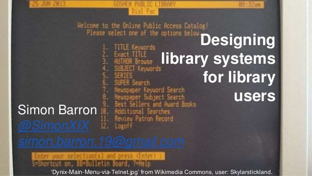Designing library systems for library users Simon Barron @SimonXIX simon.barron.19@gmail.com 'Dynix-Main-Menu-via-Telnet.j...
