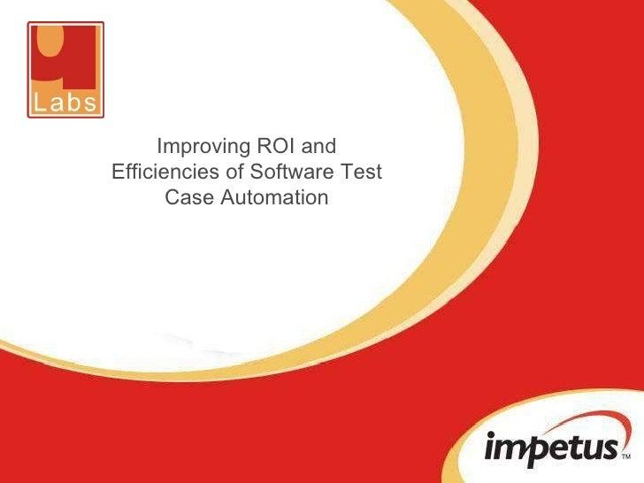 Improving ROI and Efficiencies of Software Test Case Automation
