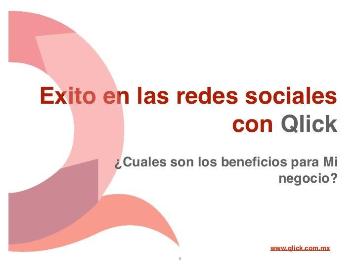 Exito en las redes sociales                  con Qlick      ¿Cuales son los beneficios para Mi                             ...
