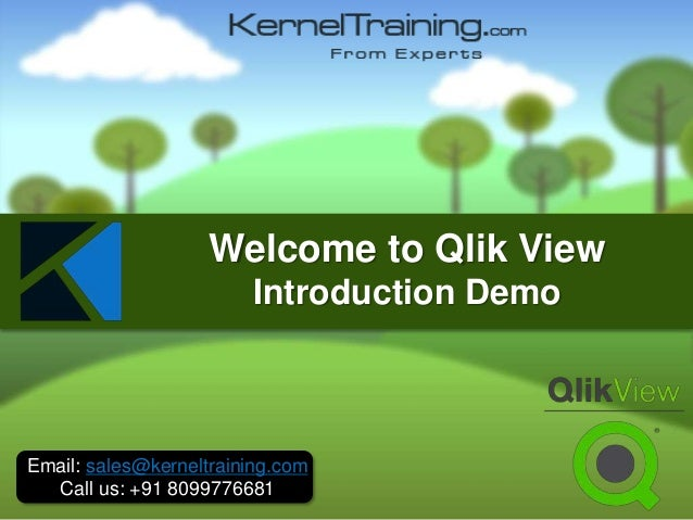 Email: sales@kerneltraining.com Call us: +91 8099776681 Welcome to Qlik View Introduction Demo