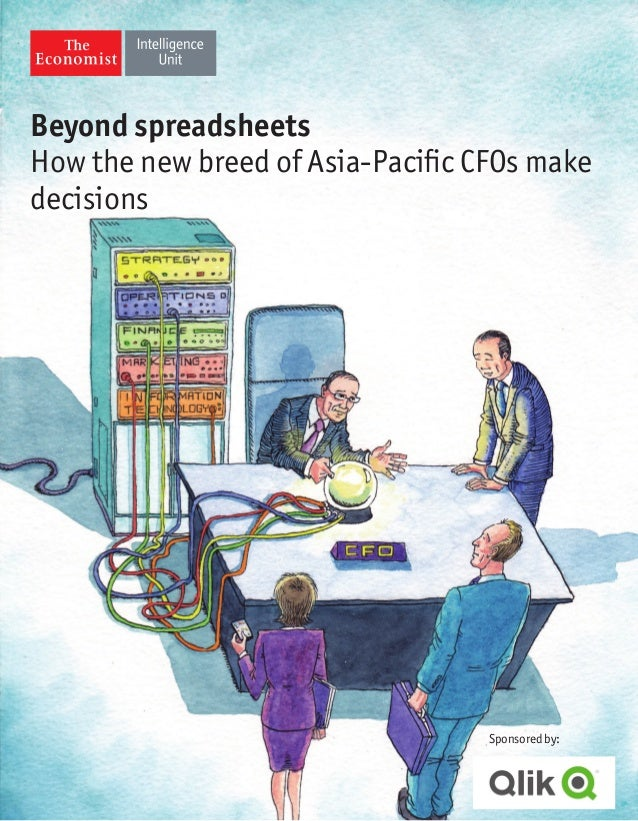 Beyond spreadsheets How the new breed of Asia-Pacific CFOs make decisions Sponsored by: