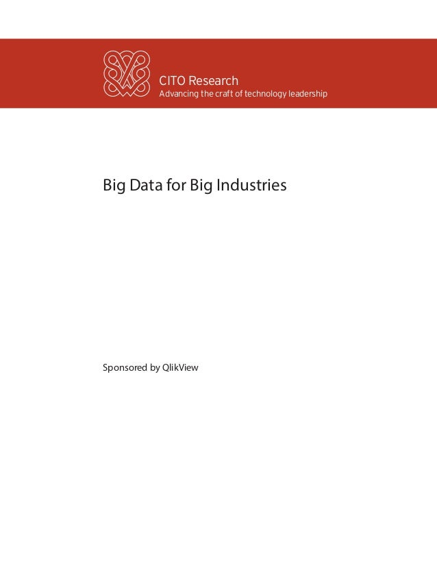 CITO Research            Advancing the craft of technology leadershipBig Data for Big IndustriesSponsored by QlikView