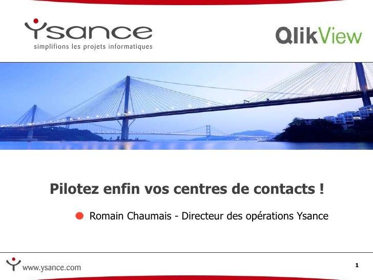 <ul><li>Romain Chaumais - Directeur des opérations Ysance </li></ul>Pilotez enfin vos centres de contacts !