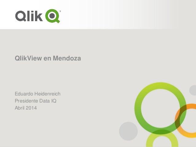QlikView en Mendoza Eduardo Heidenreich Presidente Data IQ Abril 2014