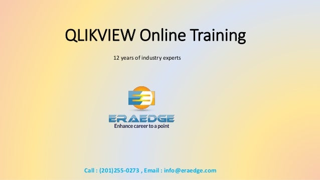 QLIKVIEW Online Training 12 years of industry experts Call : (201)255-0273 , Email : info@eraedge.com