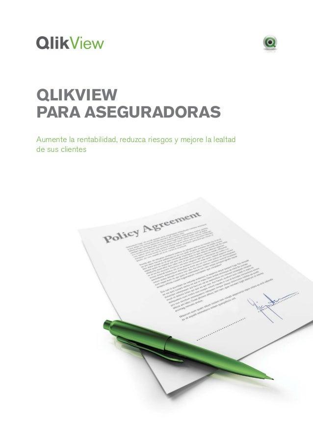 QlikViewPARA ASEGURADORASAumente la rentabilidad, reduzca riesgos y mejore la lealtadde sus clientes