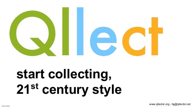 www.qllector.org - hg@qllector.net start collecting, 21st century style 2014/05
