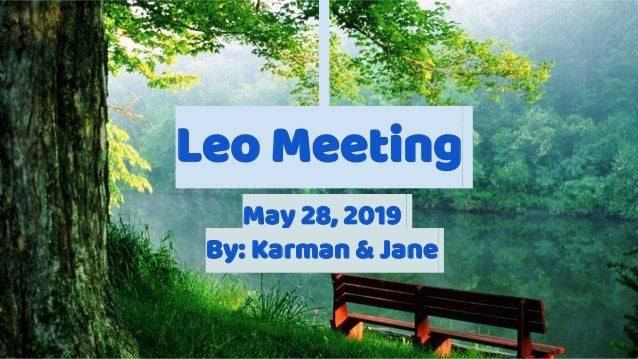 Leo Meeting May 28, 2019 By: Karman & Jane