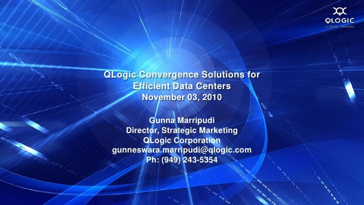 QLogic Convergence Solutions for     Efficient Data Centers       November 03, 2010          Gunna Marripudi    Director, ...