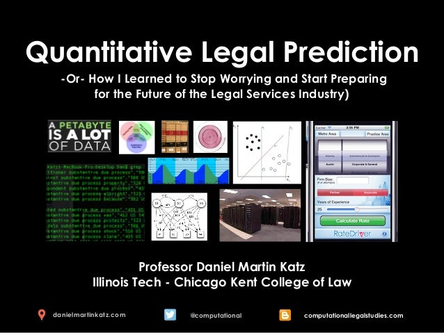 Quantitative Legal Prediction Professor Daniel Martin Katz Illinois Tech - Chicago Kent College of Law -Or- How I Learned ...