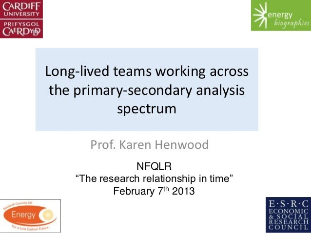 Long-lived teams working across the primary-secondary analysis            spectrum       Prof. Karen Henwood              ...