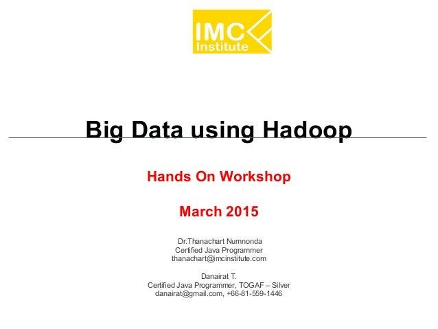 Danairat T., 2013, danairat@gmail.comBig Data Hadoop – Hands On Workshop 1 Big Data using Hadoop Hands On Workshop March 2...