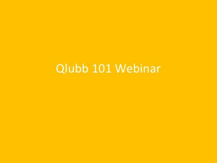 Qlubb 101Webinar<br />February 2010<br />