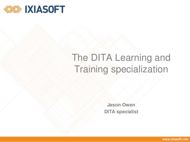 d00f2ab664c4 The DITA Learning and Training specialization Jason Owen DITA specialist ...