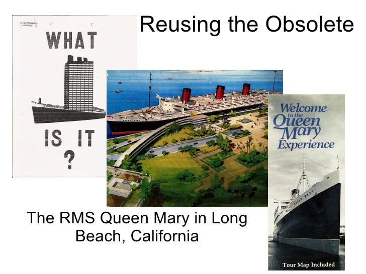 Reusing the Obsolete   The RMS Queen Mary in Long Beach, California