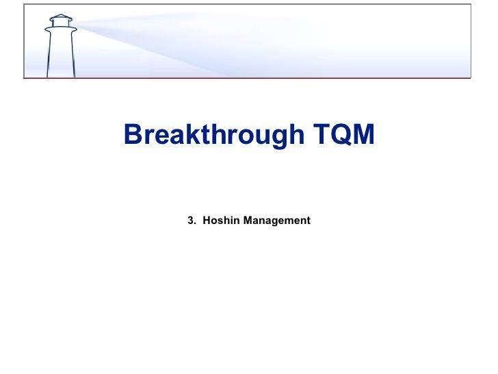 Breakthrough TQM 3.  Hoshin Management