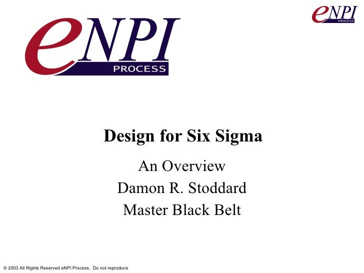 An Overview Damon R. Stoddard Master Black Belt Design for Six Sigma