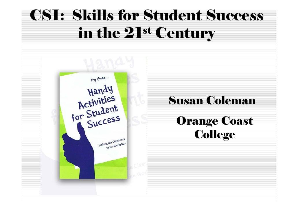 CSI: Skills for Student Success       in the 21 st Century                       Susan Coleman                    Orange C...