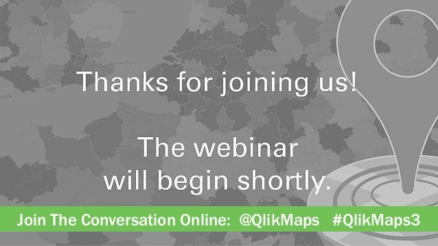 Join The Conversation Online: @QlikMaps #HappyMapping Join The Conversation Online: @QlikMaps #QlikMaps3