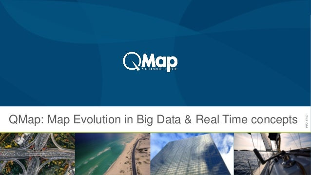 1 QMap: Map Evolution in Big Data & Real Time concepts PR0117I07