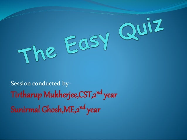 Session conducted by-  Tirtharup Mukherjee,CST,2nd year  Sunirmal Ghosh,ME,2nd year