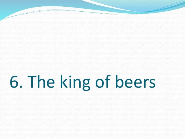 6. The king of beers