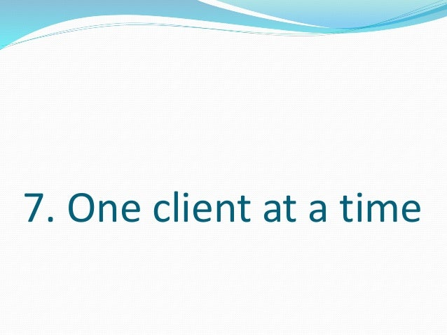 7. One client at a time