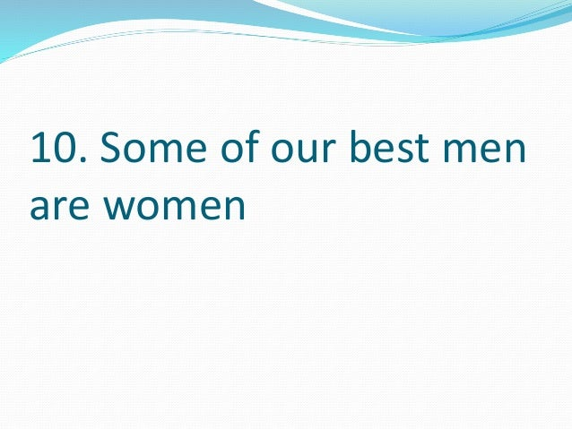 10. Some of our best men  are women
