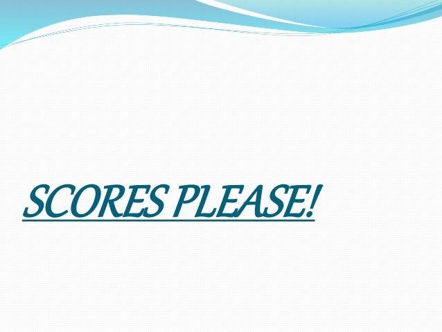 SCORES PLEASE!