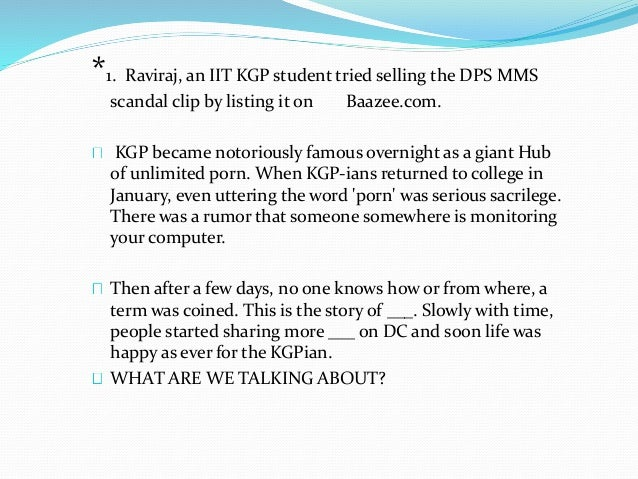 *1. Raviraj, an IIT KGP student tried selling the DPS MMS  scandal clip by listing it on Baazee.com.  KGP became notorious...