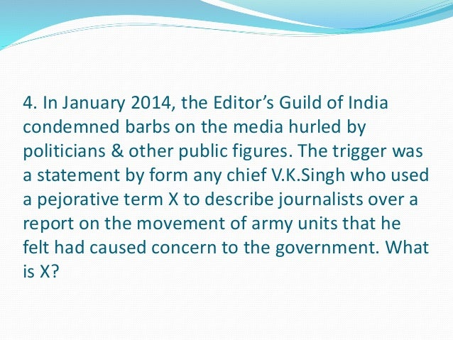 4. In January 2014, the Editor's Guild of India  condemned barbs on the media hurled by  politicians & other public figure...