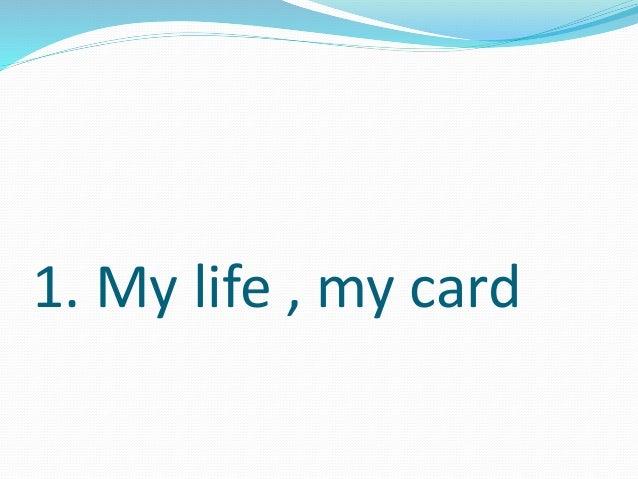1. My life , my card