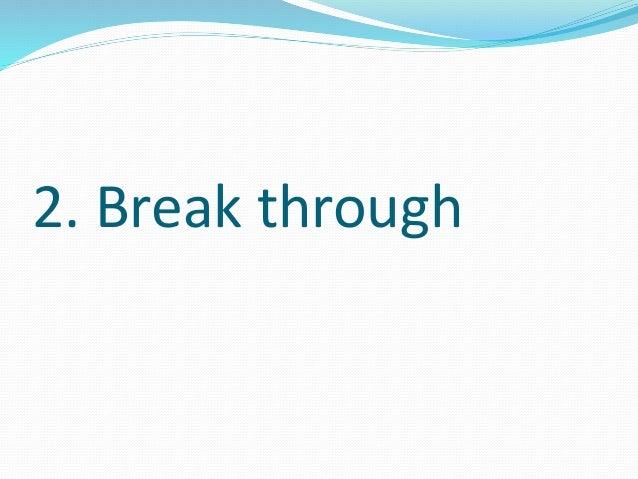 2. Break through
