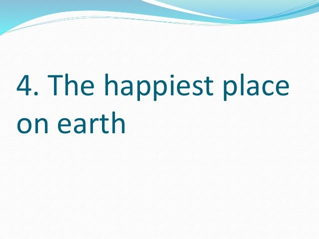 4. The happiest place  on earth