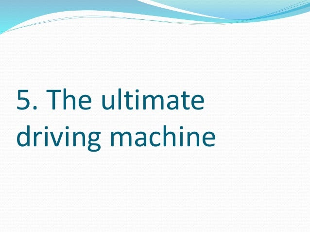 5. The ultimate  driving machine