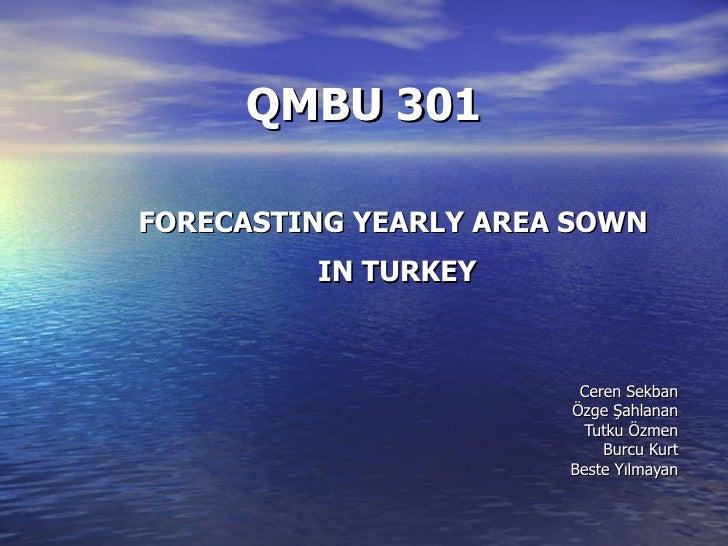 QMBU 301 FORECASTING YEARLY AREA SOWN  IN TURKEY Ceren Sekban Özge Şahlanan Tutku Özmen Burcu Kurt Beste Yılmayan