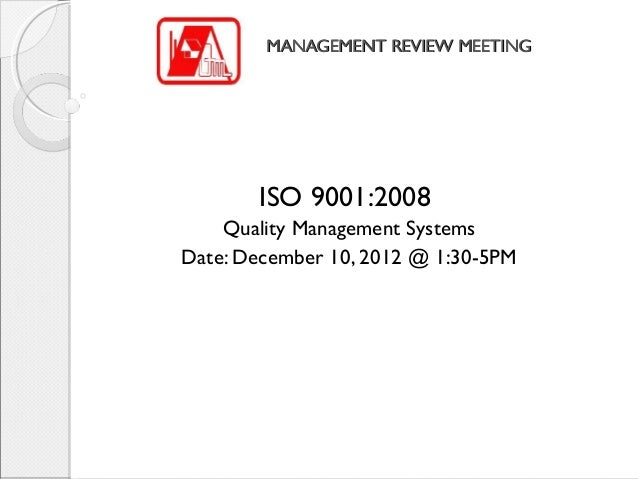 MANAGEMENT REVIEW MEETING       ISO 9001:2008    Quality Management SystemsDate: December 10, 2012 @ 1:30-5PM