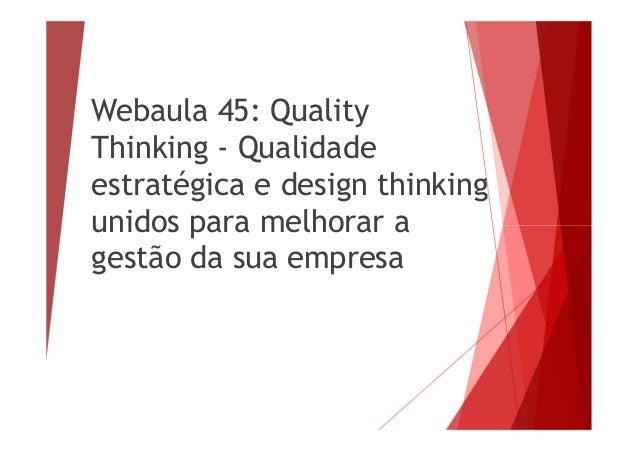 Webaula 45: Quality Thinking - Qualidade estratégica e design thinking unidos para melhorar a gestão da sua empresa