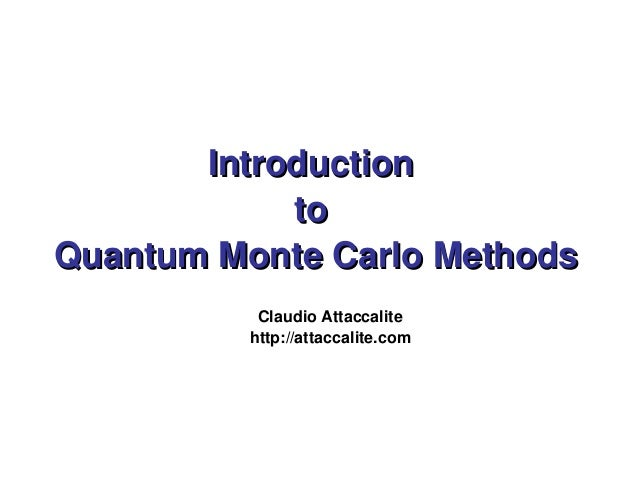 Introduction  to  Quantum Monte Carlo Methods  Claudio Attaccalite  http://attaccalite.com