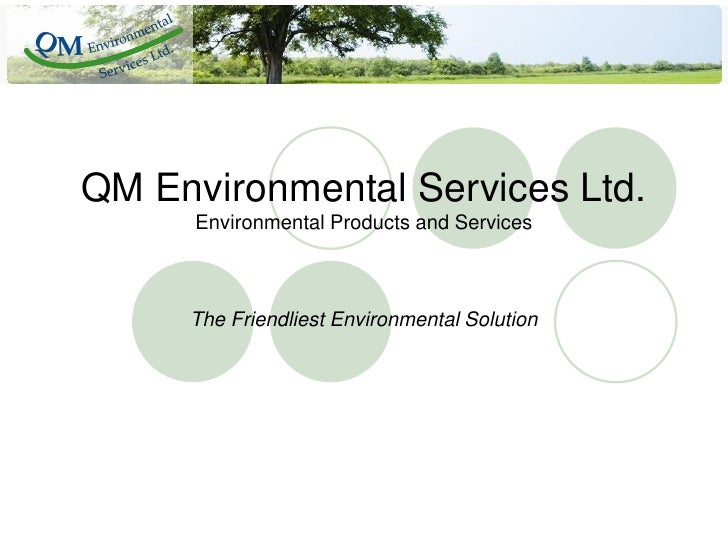 QM Environmental Services Ltd.      Environmental Products and Services     The Friendliest Environmental Solution