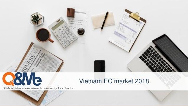 Vietnam EC market 2018 Q&Me is online market research provided by Asia Plus Inc.