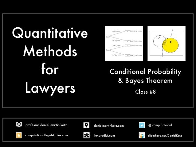 Quantitative Methods for Lawyers Conditional Probability & Bayes Theorem ! Class #8 @ computational computationallegalstud...
