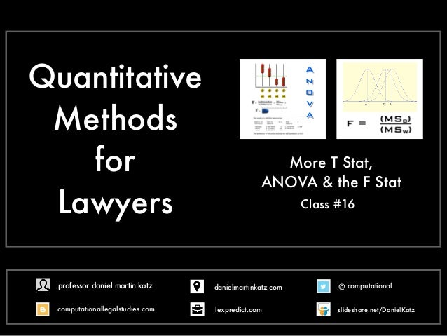 Quantitative Methods for Lawyers Class #16 More T Stat, ANOVA & the F Stat A n o v a @ computational computationallegalstu...