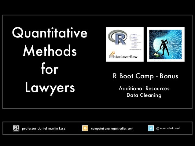 Quantitative  Methods  for  Lawyers  R Boot Camp - Bonus  Additional Resources  Data Cleaning  professor daniel martin kat...