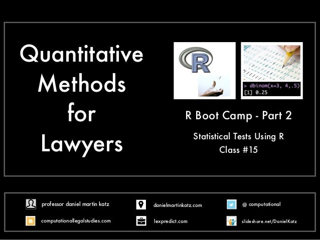 Quantitative Methods for Lawyers Statistical Tests Using R R Boot Camp - Part 2 Class #15 @ computational computationalleg...