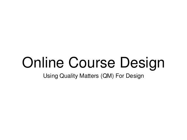 Online Course Design Using Quality Matters (QM) For Design