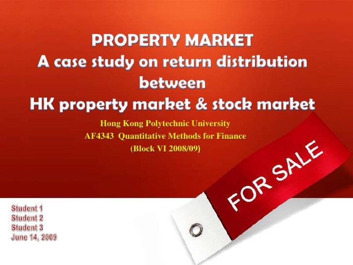 PROPERTY MARKETA case study on return distribution between HK property market & stock market<br />Hong Kong Polytechnic Un...